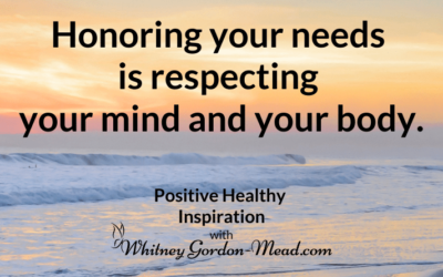 Honoring Your Needs: You Already Know It's Important So What's Standing in Your Way?
